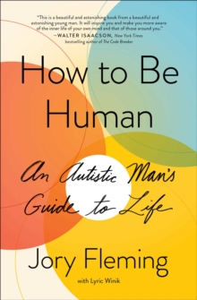How to Be Human : An Autistic Man's Guide to Life, EPUB eBook