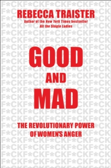 Good and Mad : The Revolutionary Power of Women's Anger, Hardback Book