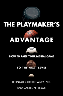 The Playmaker's Advantage : How to Raise Your Mental Game to the Next Level, Paperback / softback Book