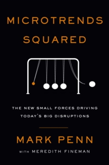 Microtrends Squared : The New Small Forces Driving the Big Disruptions Today, Paperback Book