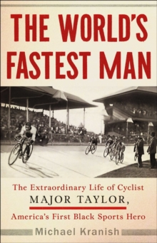 The World's Fastest Man : The Extraordinary Life of Cyclist Major Taylor, America's First Black Sports Hero, Hardback Book