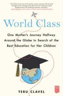 World Class : One Mother's Journey Halfway Around the Globe in Search of the Best Education for Her Children, EPUB eBook