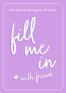 Fill Me In : Part Journal, Part Game, All Yours, Hardback Book
