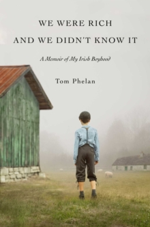 We Were Rich and We Didn't Know It : A Memoir of My Irish Boyhood, Hardback Book