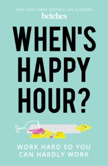 When's Happy Hour? : Work Hard So You Can Hardly Work, Hardback Book