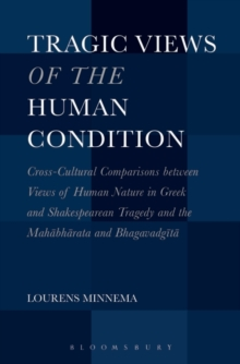 Tragic Views of the Human Condition : Cross-Cultural Comparisons between Views of Human Nature in Greek and Shakespearean Tragedy and the Mahabharata and Bhagavadgita, Paperback / softback Book