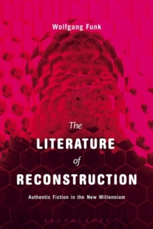 The Literature of Reconstruction : Authentic Fiction in the New Millennium, Hardback Book
