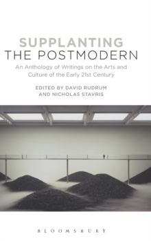 Supplanting the Postmodern : An Anthology of Writings on the Arts and Culture of the Early 21st Century, Hardback Book
