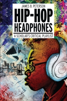 Hip Hop Headphones : A Scholar's Critical Playlist, Paperback Book