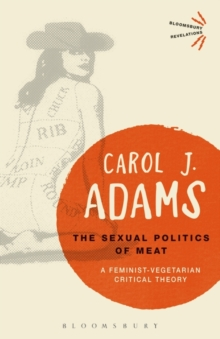 The Sexual Politics of Meat - 25th Anniversary Edition : A Feminist-Vegetarian Critical Theory, Paperback Book