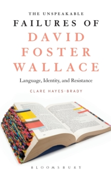 The Unspeakable Failures of David Foster Wallace : Language, Identity, and Resistance, Hardback Book