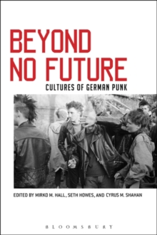 Beyond No Future : Cultures of German Punk, Paperback / softback Book