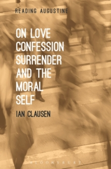On Love, Confession, Surrender and the Moral Self, Paperback / softback Book