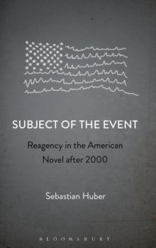 Subject of the Event : Reagency in the American Novel After 2000, Hardback Book