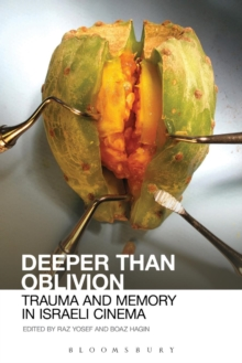 Deeper than Oblivion : Trauma and Memory in Israeli Cinema, Paperback / softback Book