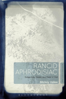 Rancid Aphrodisiac : Subjectivity, Desire, and Rock 'n' Roll, Paperback Book