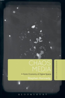 Chaos Media : A Sonic Economy of Digital Space, Paperback / softback Book