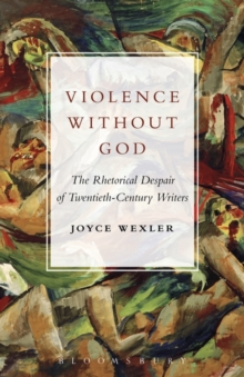 Violence Without God : The Rhetorical Despair of Twentieth-Century Writers, Hardback Book