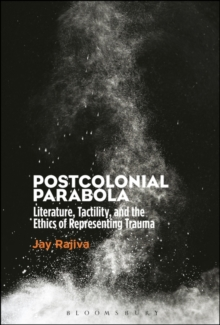 Postcolonial Parabola : Literature, Tactility, and the Ethics of Representing Trauma, Hardback Book