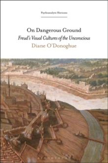 On Dangerous Ground : Freud's Visual Cultures of the Unconscious, Hardback Book
