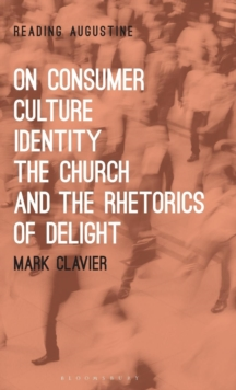 On Consumer Culture, Identity, the Church and the Rhetorics of Delight, Hardback Book