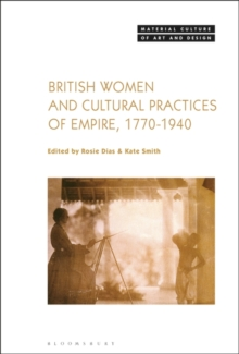 British Women and Cultural Practices of Empire, 1770-1940, Hardback Book