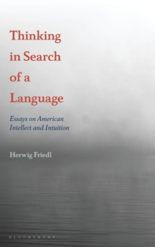 Thinking in Search of a Language : Essays on American Intellect and Intuition, Hardback Book