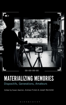 Materializing Memories : Dispositifs, Generations, Amateurs, Hardback Book