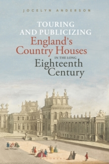 Touring and Publicizing England's Country Houses in the Long Eighteenth Century, Hardback Book