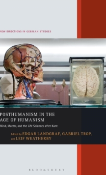 Posthumanism in the Age of Humanism : Mind, Matter, and the Life Sciences After Kant, Hardback Book