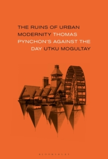 The Ruins of Urban Modernity : Thomas Pynchon's Against the Day, Hardback Book