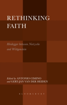 Rethinking Faith : Heidegger between Nietzsche and Wittgenstein, Paperback Book