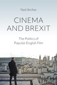 Cinema and Brexit : The Politics of Popular English Film, Hardback Book