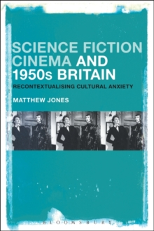 Science Fiction Cinema and 1950s Britain : Recontextualizing Cultural Anxiety, Paperback / softback Book