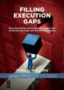 Filling Execution Gaps : How Executives and Project Managers Turn Corporate Strategy into Successful Projects, Paperback / softback Book