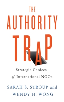 The Authority Trap : Strategic Choices of International NGOs, Hardback Book