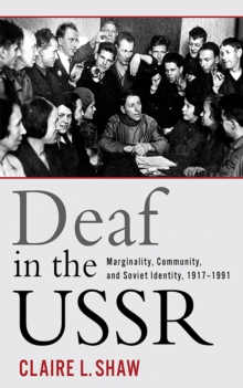 Deaf in the USSR : Marginality, Community, and Soviet Identity, 1917-1991, Hardback Book