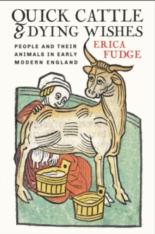 Quick Cattle and Dying Wishes : People and Their Animals in Early Modern England, Hardback Book
