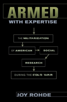 Armed with Expertise : The Militarization of American Social Research during the Cold War, Paperback / softback Book