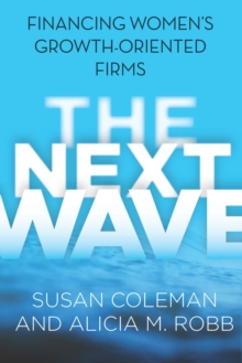 The Next Wave : Financing Women's Growth-Oriented Firms, Paperback / softback Book