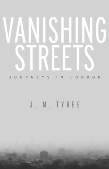 Vanishing Streets : Journeys in London, Hardback Book