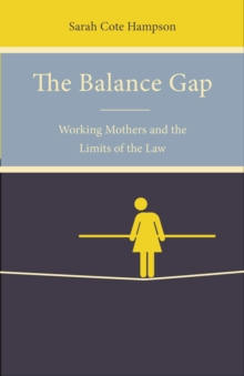 The Balance Gap : Working Mothers and the Limits of the Law, Hardback Book