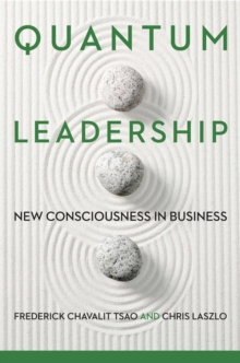 Quantum Leadership : New Consciousness in Business, Hardback Book