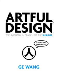 Artful Design : Technology in Search of the Sublime, A MusiComic Manifesto, Paperback / softback Book