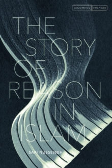 The Story of Reason in Islam, Paperback / softback Book