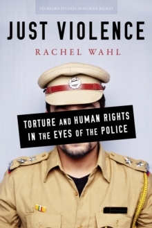 Just Violence : Torture and Human Rights in the Eyes of the Police, Paperback / softback Book