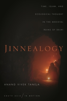 Jinnealogy : Time, Islam, and Ecological Thought in the Medieval Ruins of Delhi, Hardback Book