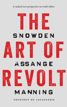 The Art of Revolt : Snowden, Assange, Manning, Paperback / softback Book