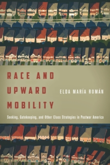 Race and Upward Mobility : Seeking, Gatekeeping, and Other Class Strategies in Postwar America, Paperback / softback Book