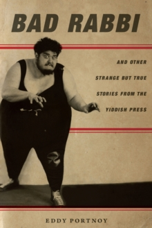 Bad Rabbi : And Other Strange but True Stories from the Yiddish Press, Paperback / softback Book
